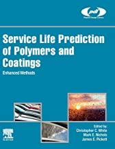 Service Life Prediction of Polymers and Coatings: Enhanced Methods (Plastics Design Library)