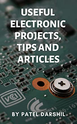 Useful electronics projects, tips and articles: DIY useful and cool electronics projects | Arduino projects | Electronics tips and articles with informative step by step instructions