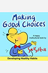 Making Good Choices (Important MULTICULTURAL Children's Picture Book About No Drinking, No Smoking, No Drugs) Kindle Edition