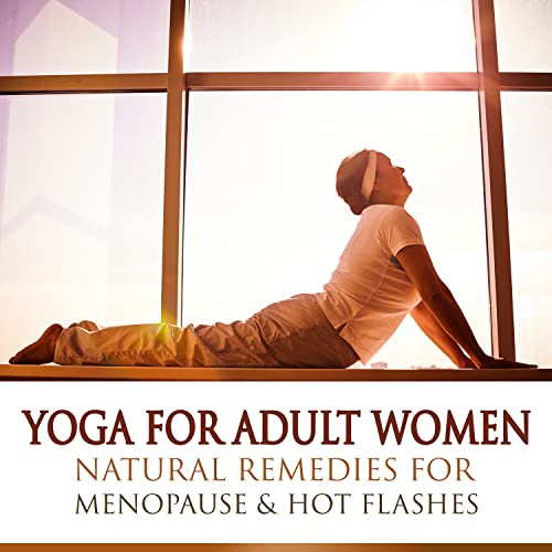 Yoga for Adult Women: Natural Remedies for Menopause & Hot ...