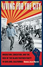 Living for the City: Migration, Education, and the Rise of the Black Panther Party in Oakland, California (The John Hope Franklin Series in African American History and Culture)