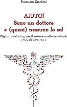 Permalink to Aiuto! Sono un dottore e (quasi) nessuno lo sa!: Digital marketing per il settore medico-sanitario Manuale strategico PDF