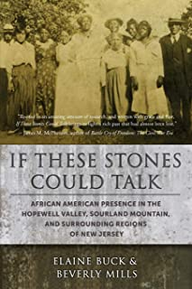 If These Stones Could Talk: African American Presence in the Hopewell Valley, Sourland Mountain and Surrounding Regions of...