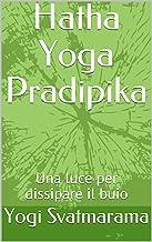 Permalink to Hatha Yoga Pradipika: Una luce per dissipare il buio PDF