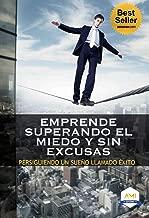 Emprende Superando El Miedo y Sin Excusas: Persiguiendo Un Sueño Llamado Éxito (Spanish Edition)