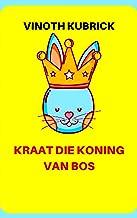 KRAAT DIE KONING VAN BOS: RABBIT THE KING OF FOREST (Afrikaans Edition)