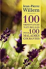 100 ordonnances naturelles pour 100 maladies courantes Format Kindle