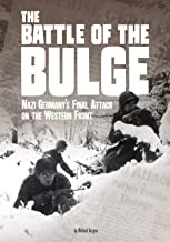 The Battle of the Bulge: Nazi Germany's Final Attack on the Western Front (Tangled History)