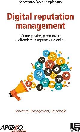 Digital reputation management: Come gestire, promuovere e difendere la reputazione online