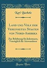 Land und Volk der Vereinigten Staaten von Nord-Amerika: Zur Belehrung für Jedermann, Vorzüglich für Auswanderer (Classic Reprint) (German Edition)