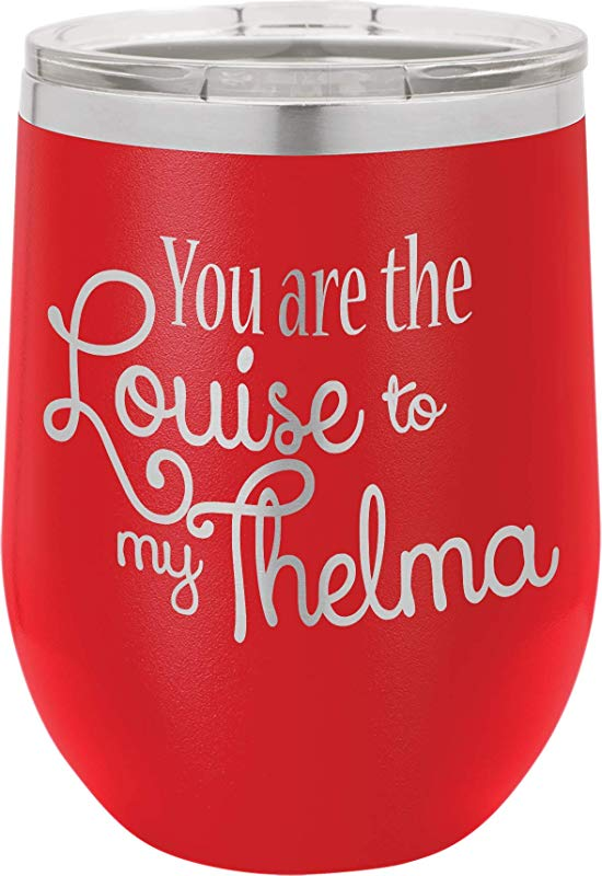 You Are The Louise To My Thelma 12oz Wine Tumbler With Lid 100 Stainless Steel Insulated Stemless Double Wall Vacuum Tumbler Funny Sayings Mom Dad Wife BFF Best Gift For Men Woman Red
