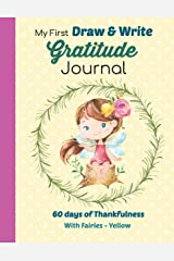My First Draw and Write Gratitude Journal 60 Days of Thankfulness with Fairies - Yellow: Sweet little fairy design is perfect for beginning writers. Paperback