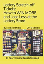Lottery Scratch-off Tickets: How to WIN MORE and Lose Less at the Lottery Store  (2019 Edition): 34 Tips, Tricks and Secrets Revealed!
