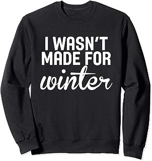 I Wasn't Made For Winter Funny Holiday Cold Season Sweatshirt