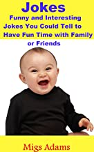 Jokes: Funny and Interesting Jokes You Could Tell to Have Fun Time with Family or Friends