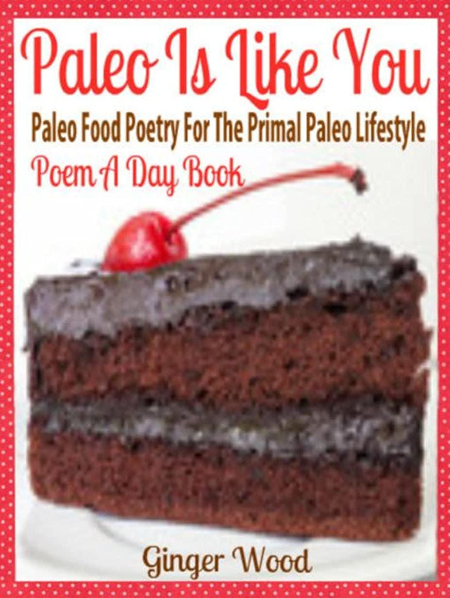 Paleo Is Like You: Paleo Food Poetry For The Primal Paleo Lifestyle - Poem A Day Book (Perfect Poem For Mom Paleo Gift & Paleo Diet For Beginners Guide in Verses) (English Edition)