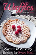 Waffles: Sweet & Savory Recipes For Every Meal (Waffles Maker Cookbook Book 1) (English Edition)