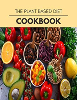 The Plant Based Diet Cookbook: Plant-Based Diet Program That Will Transform Your Body with a Clean Ketogenic Diet