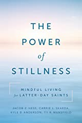 The Power of Stillness: Mindful Living for Latter-day Saints Kindle Edition