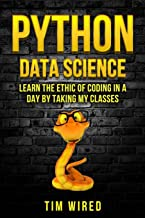 Python Data Science: Learn the Ethics of Coding in a Day by Taking My Classes (python for beginners)