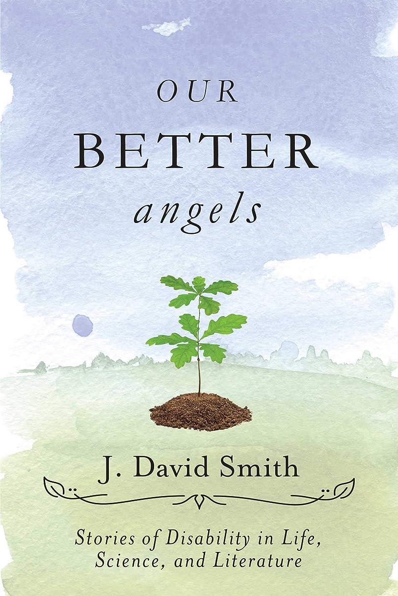 開始休戦迷惑Our Better Angels: Stories of Disability in Life, Science, and Literature (English Edition)