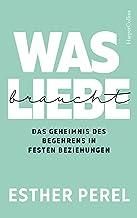 Was Liebe braucht - Das Geheimnis des Begehrens in festen Beziehungen (German Edition)