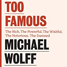 Too Famous: The Rich, the Powerful, the Wishful, the Damned, the Notorious - Twenty Years of Columns, Essays and Reporting