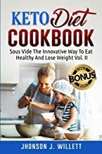 Keto Diet Cookbook: Sous Vide The Innovative Way To Eat Healthy And Lose Weight Vol. II