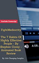 FightMediocrity - The 7 Habits Of Highly Effective People - By Stephen Covey - Animated Book Review: YouTube Video Transcript (Life-Changing-Insights 31)