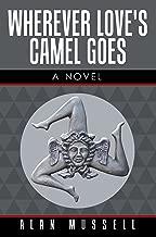 Wherever Love'S Camel Goes: A Novel