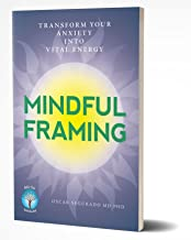 Mindful Framing: Transform your Anxiety into Vital Energy (English Edition)