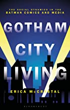 Gotham City Living: The Social Dynamics in the Batman Comics and Media