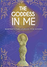 The Goddess In Me Inspirational Journal For Women: 52 weeks of self discovery journal: Creative Prompts, Inspirational Quotes, Reflective & Creative Writing Journal for women and teen girls