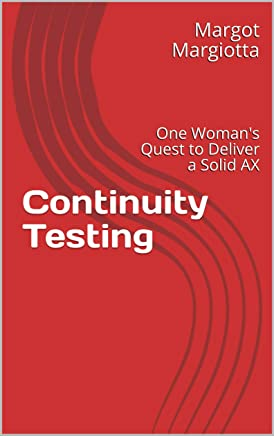 Continuity Testing: One Woman's Quest to Deliver a Solid AX