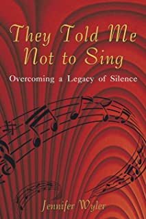 They Told Me Not to Sing: Overcoming a Legacy of Silence