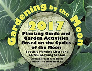 Gardening by the Moon 2017, LONG Growing Season (March 1 to Nov. 15) Planting Guide and Garden Activities Based on the Cycles of the Moon