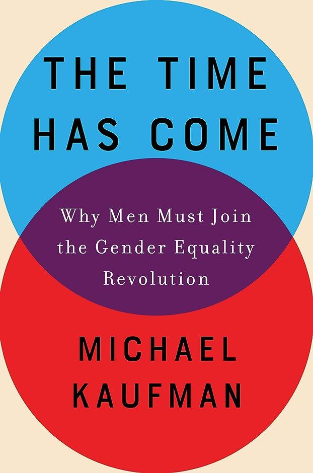 復活させる作曲する持っているThe Time Has Come: Why Men Must Join the Gender Equality Revolution (English Edition)