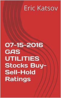 07-15-2016  GAS UTILITIES  Stocks Buy-Sell-Hold Ratings (Buy-Sell-Hold+stocks iPhone app Book 1)