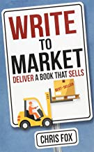 Write to Market: Deliver a Book that Sells (Write Faster, Write Smarter) (Volume 3)