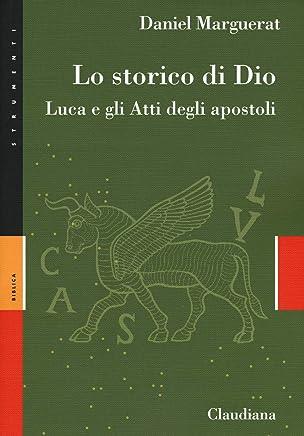 Lo storico di Dio. Luca e gli Atti degli Apostoli