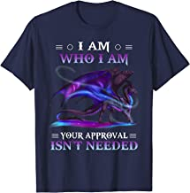 Dragon I Am Who I Am Your Approval Isn't Needed T Shirt