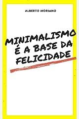 Minimalismo é a base da felicidade (AUTO-AJUDA E DESENVOLVIMENTO PESSOAL Livro 20) eBook Kindle
