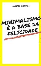 Minimalismo é a base da felicidade (AUTO-AJUDA E DESENVOLVIMENTO PESSOAL Livro 20)