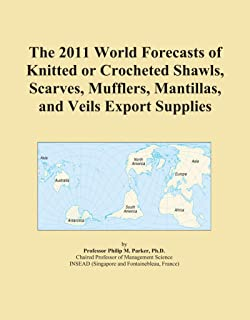 The 2011 World Forecasts of Knitted or Crocheted Shawls, Scarves, Mufflers, Mantillas, and Veils Export Supplies
