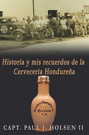 Historia Y Mis Recuerdos De La Cerveceria Hondurena (Spanish Edition)