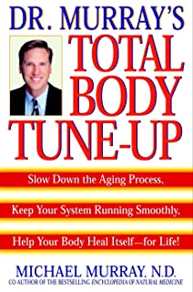 Doctor Murray's Total Body Tune-Up: Slow Down the Aging Process, Keep Your System Running Smoothly, Help Your Body Heal Itself--for Life!
