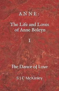 A N N E: The Life and Loves of Anne Boleyn I: The Dance of Love