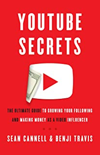 YouTube Secrets: The Ultimate Guide to Growing Your Following and Making Money as a Video Influencer (English Edition)