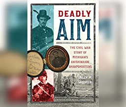 Deadly Aim: The Civil War Story of Michigan's Anishinaabe Sharpshooters