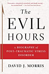 The Evil Hours: A Biography of Post-Traumatic Stress Disorder Paperback